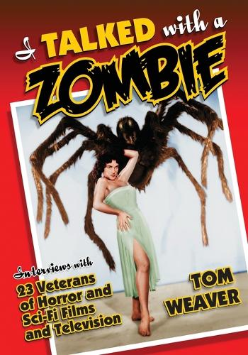 I Talked with a Zombie: Interviews with 23 Veterans of Horror and Sci-Fi Films and Television (Paperback)