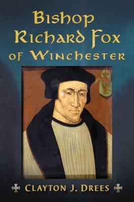 Bishop Richard Fox of Winchester: Architect of the Tudor Age (Paperback)