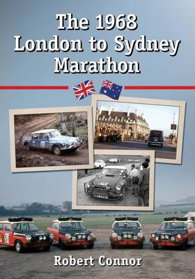 The 1968 London to Sydney Marathon: A History of the 10,000 Mile Endurance Rally (Paperback)