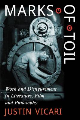 Marks of Toil: Work and Disfigurement in Literature, Film and Philosophy (Paperback)