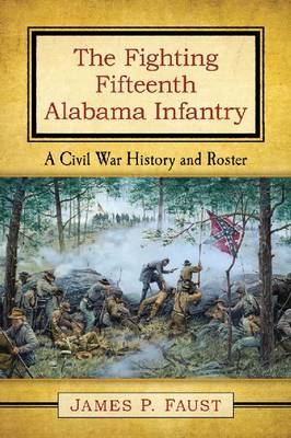 The Fighting Fifteenth Alabama Infantry: A Civil War History and Roster (Paperback)