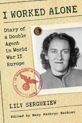 I Worked Alone: Diary of a Double Agent in World War II Europe (Paperback)