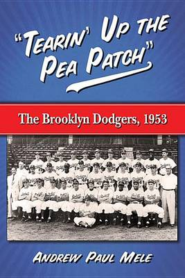 """""""Tearin' Up the Pea Patch"""": The Brooklyn Dodgers, 1953 (Paperback)"""