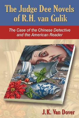 The Judge Dee Novels of R. H. van Gulik: The Case of the Chinese Detective and the American Reader (Paperback)