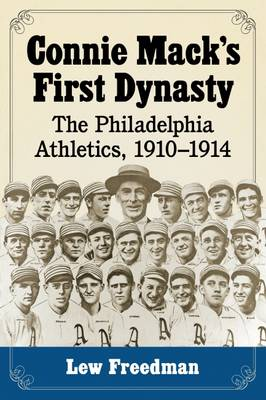 Connie Mack's First Dynasty: The Philadelphia Athletics, 1910-1914 (Paperback)