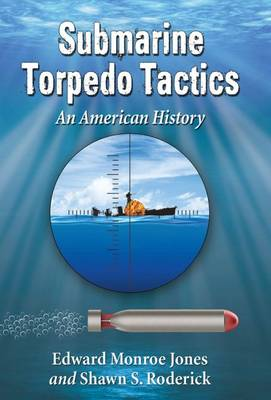 Submarine Torpedo Tactics: An American History (Paperback)