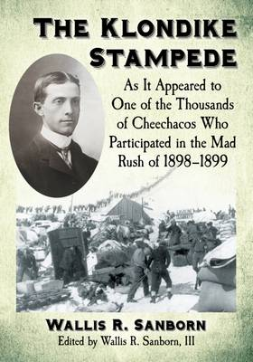 The Klondike Stampede: As It Appeared to One of the Thousands of Cheechacos Who Participated in the Mad Rush of 1898-1899 (Paperback)