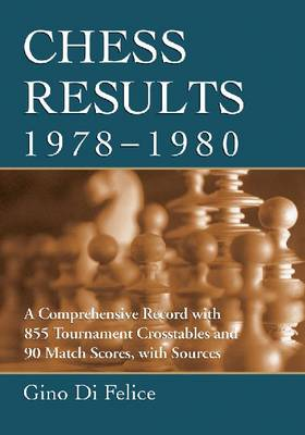 Chess Results, 1978-1980: A Comprehensive Record with 855 Tournament Crosstables and 90 Match Scores, with Sources (Paperback)