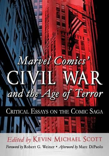 Marvel Comics' Civil War and the Age of Terror: Critical Essays on the Comic Saga (Paperback)