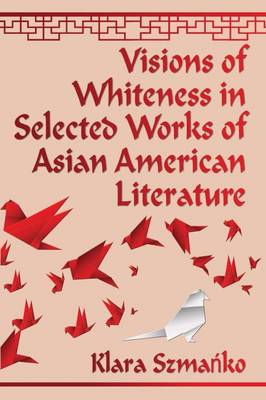 Visions of Whiteness in Selected Works of Asian American Literature (Paperback)