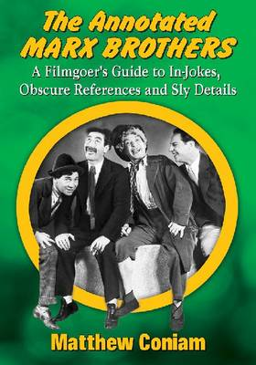 The Annotated Marx Brothers: A Filmgoer's Guide to In-Jokes, Obscure References and Sly Details (Paperback)