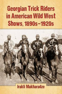 Georgian Trick Riders in American Wild West Shows, 1890s-1920s (Paperback)