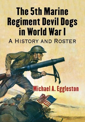The 5th Marine Regiment Devil Dogs in World War I: A History and Roster (Paperback)