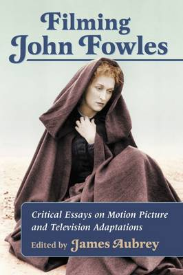 Filming John Fowles: Critical Essays on Motion Picture and Television Adaptations (Paperback)