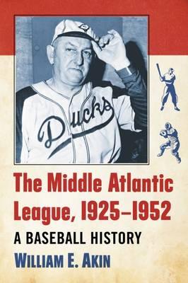 The Middle Atlantic League, 1925-1952: A Baseball History (Paperback)