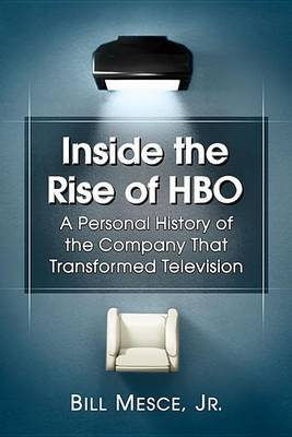 Inside the Rise of HBO: A Personal History of the Company That Transformed Television (Paperback)