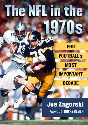 The NFL in the 1970s: Pro Football's Most Important Decade (Paperback)