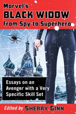 Marvel's Black Widow from Spy to Superhero: Essays on an Avenger with a Very Specific Skill Set (Paperback)