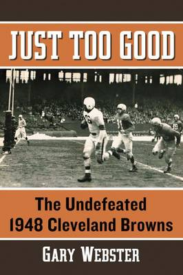 Just Too Good: The Undefeated 1948 Cleveland Browns (Paperback)