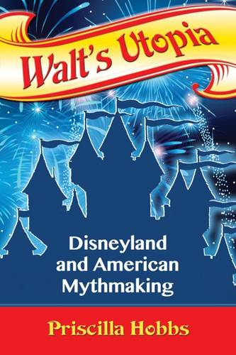 Walt's Utopia: Disneyland and American Mythmaking (Paperback)