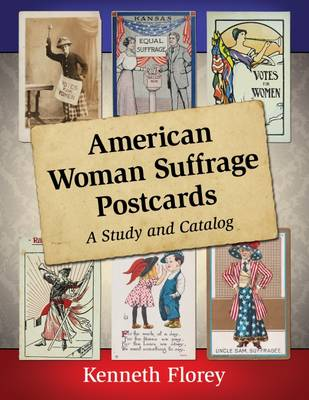 American Woman Suffrage Postcards: A Study and Catalog (Paperback)