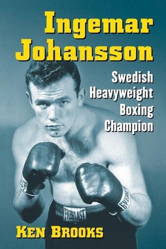 Ingemar Johansson: Swedish Heavyweight Boxing Champion (Paperback)