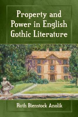 Property and Power in English Gothic Literature (Paperback)