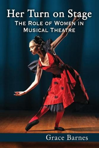 Her Turn on Stage: The Role of Women in Musical Theatre (Paperback)