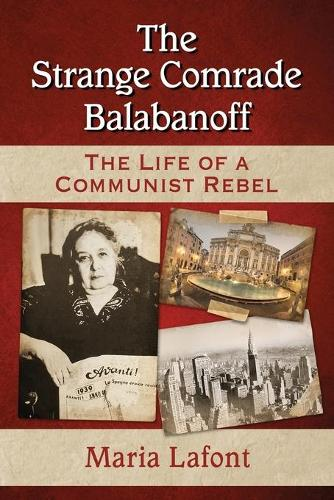 The Strange Comrade Balabanoff: The Life of a Communist Rebel (Paperback)