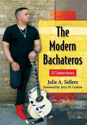 The Modern Bachateros: 27 Interviews (Paperback)