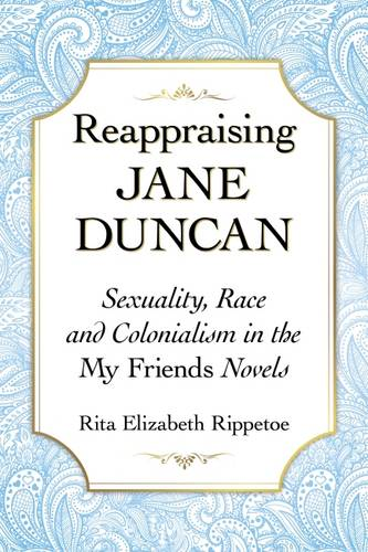 Reappraising Jane Duncan: Sexuality, Race and Colonialism in the My Friends Novels (Paperback)