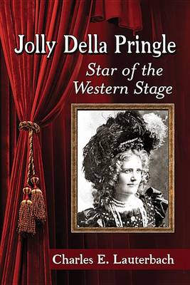 Jolly Della Pringle: Star of the Western Stage (Paperback)