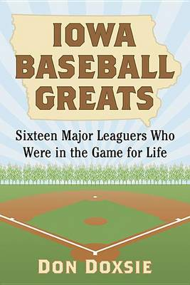 Iowa Baseball Greats: Sixteen Major Leaguers Who Were in the Game for Life (Paperback)