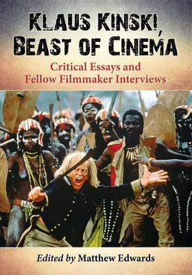 Klaus Kinski, Beast of Cinema: Critical Essays and Fellow Filmmaker Interviews (Paperback)
