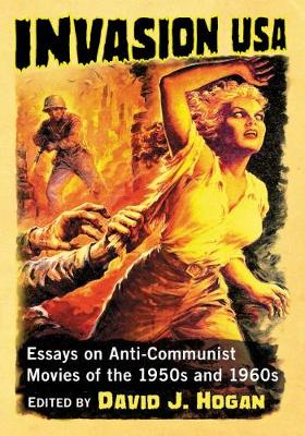 Invasion USA: Essays on Anti-Communist Movies of the 1950s and 1960s (Paperback)