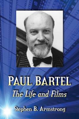 Paul Bartel: The Life and Films (Paperback)