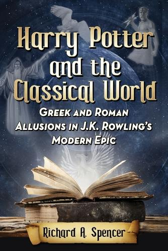 Harry Potter and the Classical World: Greek and Roman Allusions in J.K. Rowling's Modern Epic (Paperback)