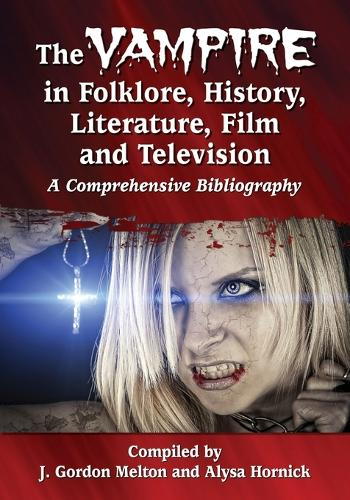 The Vampire in Folklore, History, Literature, Film and Television: A Comprehensive Bibliography (Paperback)