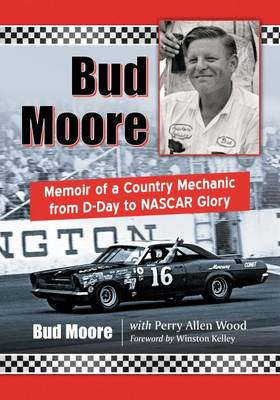 Bud Moore: Memoir of a Country Mechanic from D-Day to NASCAR Glory (Paperback)
