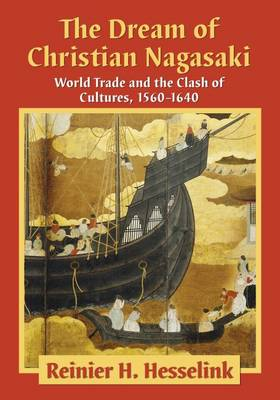 The Dream of Christian Nagasaki: World Trade and the Clash of Cultures, 1560-1640 (Paperback)
