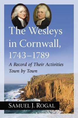 The Wesleys in Cornwall, 1743-1789: A Record of Their Activities Town by Town (Paperback)