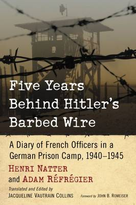 Five Years Behind Hitler's Barbed Wire: A Diary of French Officers in a German Prison Camp, 1940-1945 (Paperback)