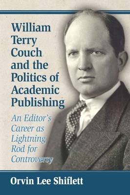 William Terry Couch and the Politics of Academic Publishing: An Editor's Career as Lightning Rod for Controversy (Paperback)