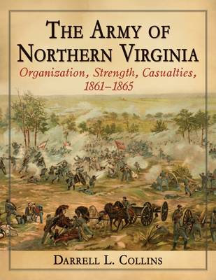 The Army of Northern Virginia: Organization, Strength, Casualties, 1861-1865 (Paperback)