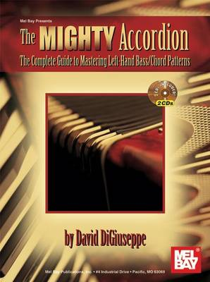 The Mighty Accordion: The Complete Guide to Mastering Left Hand Bass/Chord Patterns (Paperback)