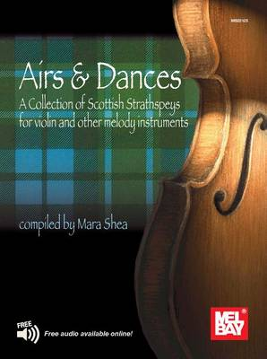 Airs & Dances: A Collection of Scottish Strathspeys for Violin and Other Melody Instruments (Paperback)