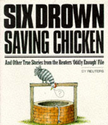 Six Drown Saving Chicken: And Other True Stories from the Reuters Oddly Enough File (Paperback)