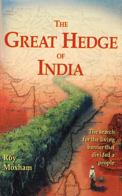 The Great Hedge of India: The Search for the Living Barrier That Divided a People (Hardback)