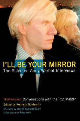 I'll Be Your Mirror: The Selected Andy Warhol Interviews (Paperback)