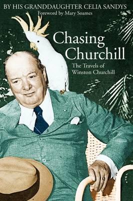 Chasing Churchill: The Travels of Winston Churchill (Paperback)